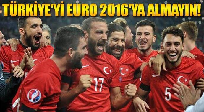Türkiye'yi EURO 2016'ya almayın!