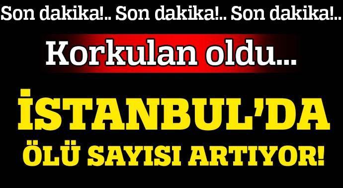 İstanbul'da ölü sayısı artıyor!