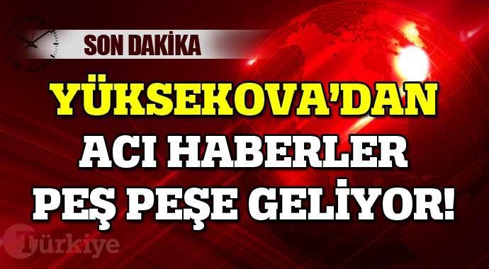 Yüksekova'dan acı haberler peş peşe geldi, 1 şehit daha!