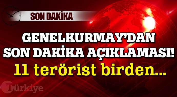 Genelkurmay'dan son dakika açıklaması, 11 terörist birden...