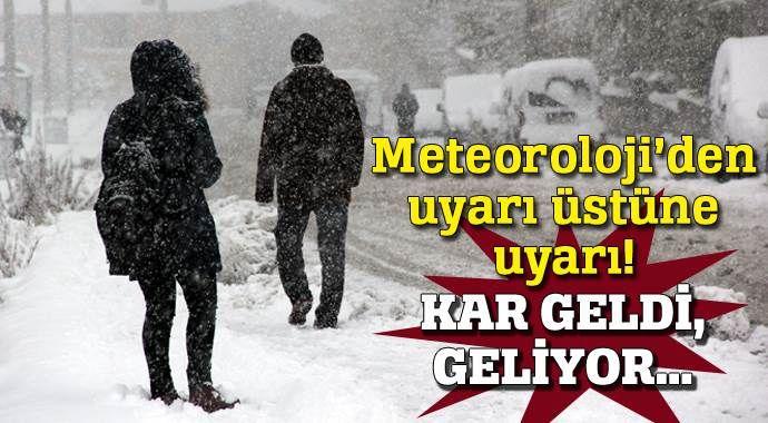 Meteoroloji'den uyarı üstüne uyarı! Kar geldi, geliyor...