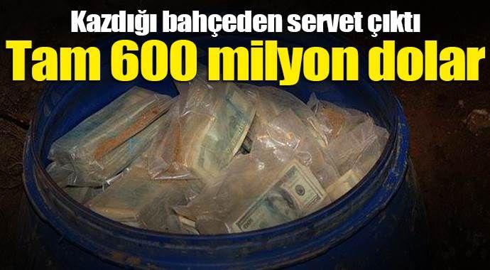 Kazdığı bahçeden 600 milyon dolar çıktı