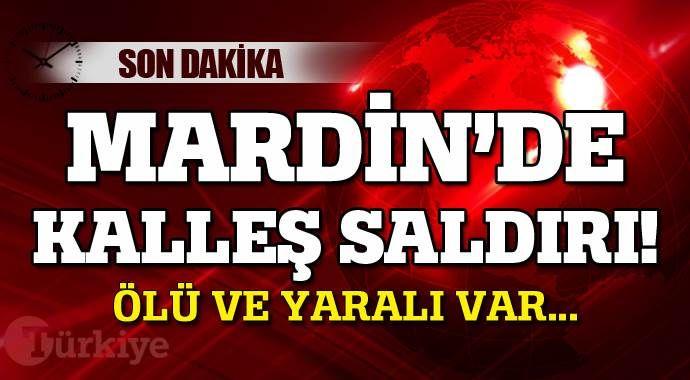 Mardin'de kalleş saldırı, ölü ve yaralı var
