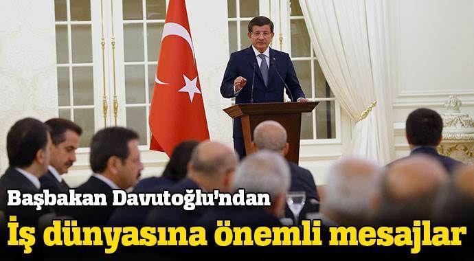 Başbakan Davutoğlu'dan iş dünyasına önemli mesajlar