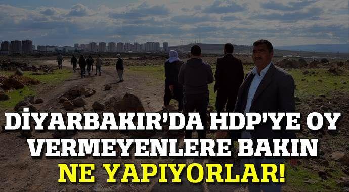 Diyarbakır'da HDP'ye oy vermeyenlere bakın ne yapıyorlar!