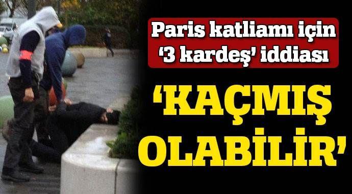 Paris'teki katliamda '3 kardeş' iddiası!