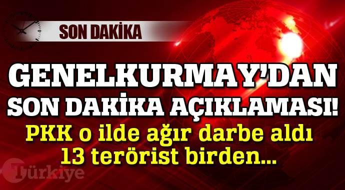 Genelkurmay'dan son dakika açıklaması, 13 terörist öldürüldü