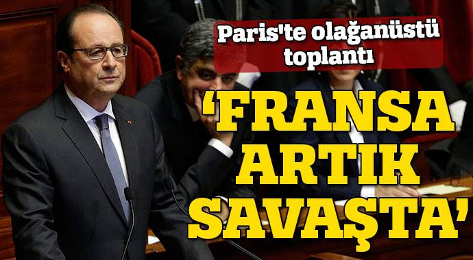 Fransa Cumhurbaşkanı Hollande: 'Fransa artık savaştadır'