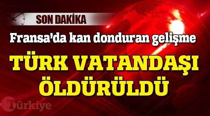 Fransa'da Türk vatandaş öldürüldü