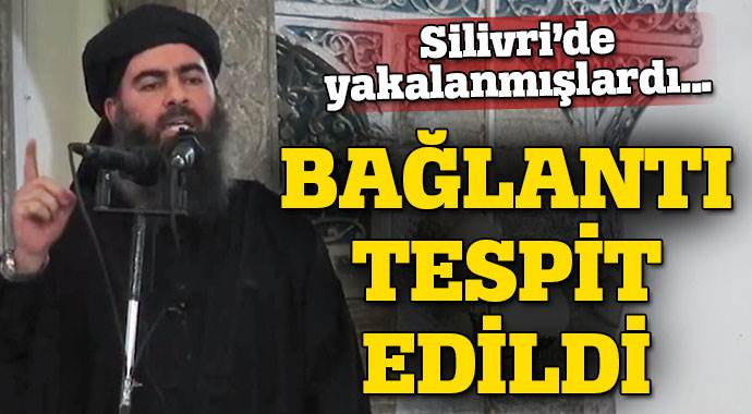 Silivri'de yakalanan IŞİD'liler Bağdadi'yle irtibatta