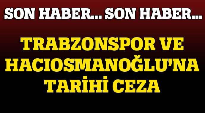 Trabzonspor  ve Hacıosmanoğlu'na ağır ceza!