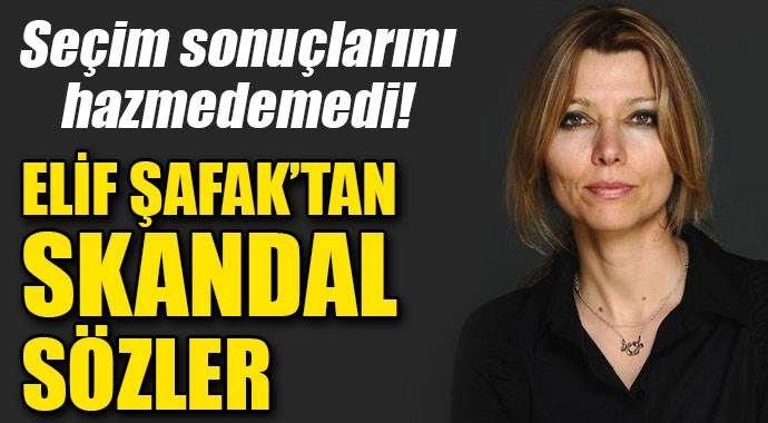 Elif Şafak'tan seçim sonrası skandal sözler!