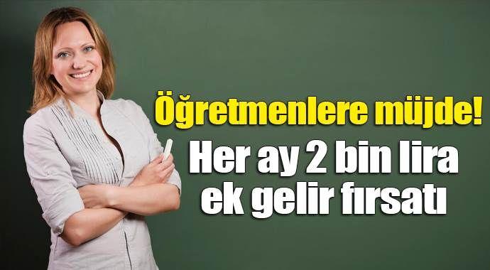 Öğretmene her ay 2 bin lira ek gelir