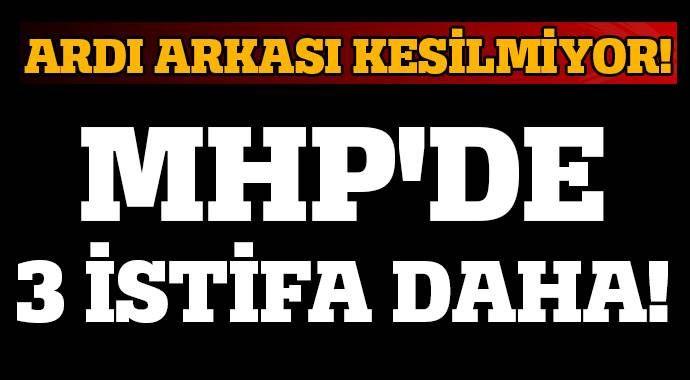 MHP'de 3 istifa daha!