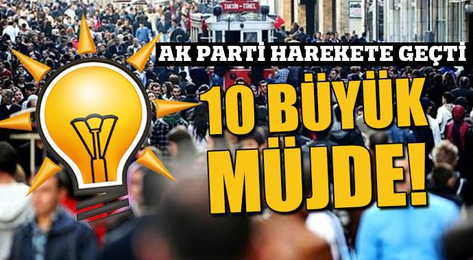 AK Parti'den 10 büyük müjde