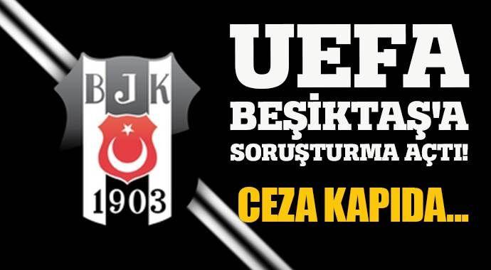 UEFA, Beşiktaş'a soruşturma açtı! Ceza kapıda...
