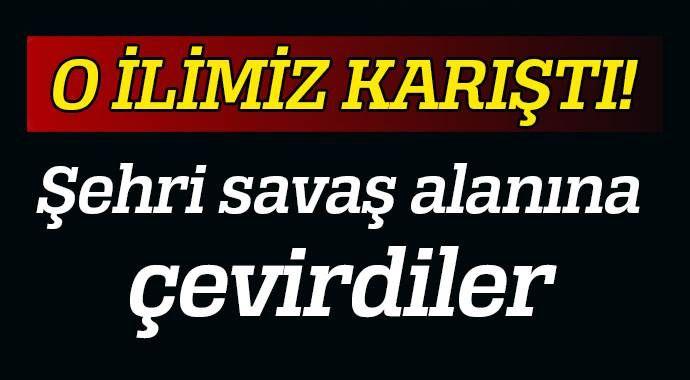 PKK yandaşları şehri savaş alanına çevirdi