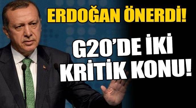 Erdoğan önerdi: İki kritik konu da G-20 gündeminde