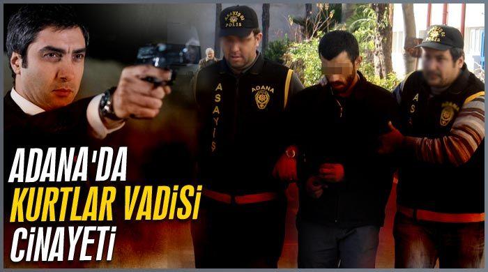 Adana'da Kurtlar Vadisi cinayeti