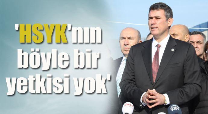 Metin Feyzioğlu: 'HSYK'nın böyle bir yetkisi yok'