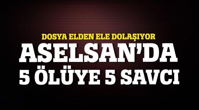 Aselsan'da 5 ölüye 5 savcı