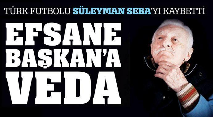 Efsane başkan Süleyman Seba'ya veda