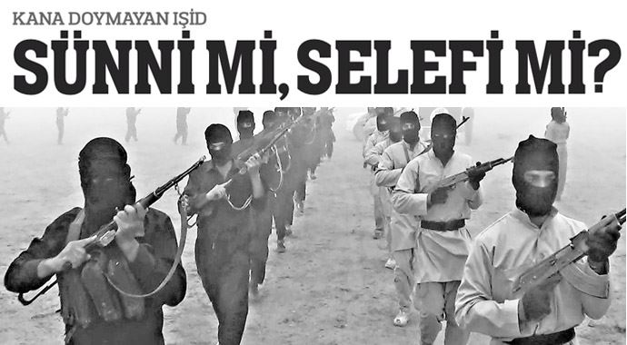 Kana doymayan IŞİD Sünni mi, Selefi mi?