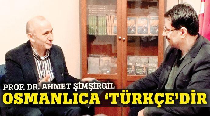 Ahmet Şimşirgil: Osmanlıca 'Türkçe'dir