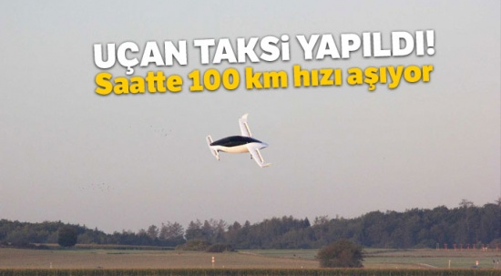 Uçan taksi yapıldı! Saatte 100 km hızı aşıyor