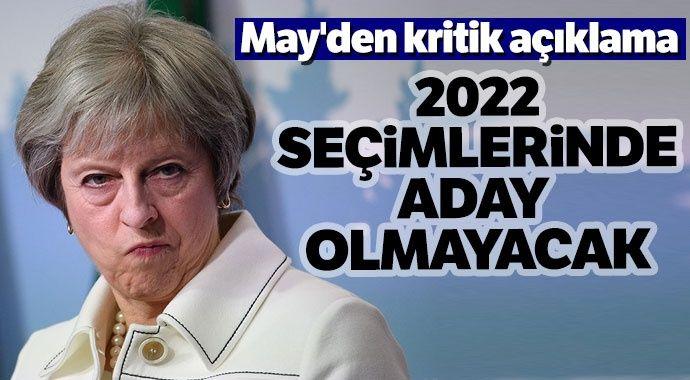 Theresa May'den kritik açıklama: 2022 seçimlerinde aday olmayacak