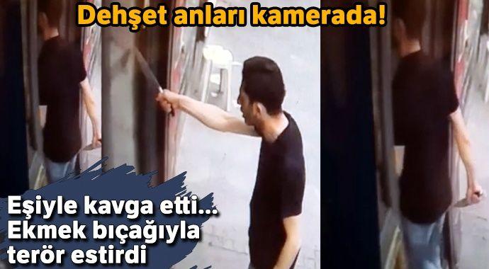 İstanbul'da dehşet anları kamerada... Beşiktaş'ta eşiyle kavga eden şahıs ekmek bıçağıyla terör estirdi