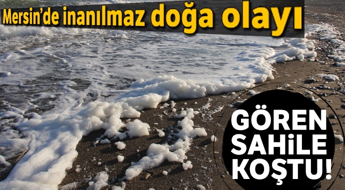 Mersin'de inanılmaz doğa olayı: Deniz köpürdü