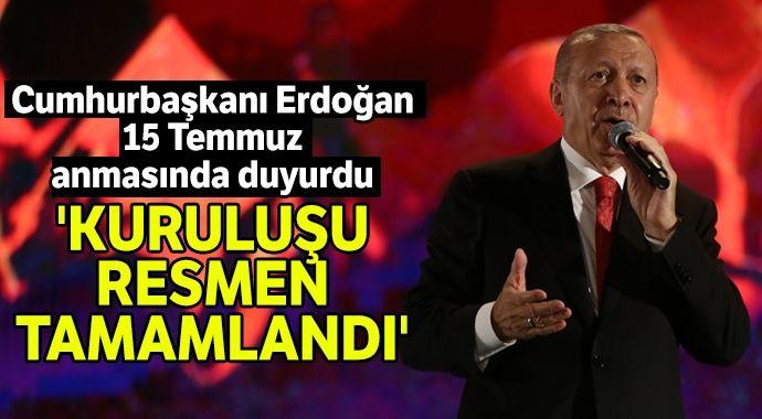 Cumhurbaşkanı Erdoğan 15 Temmuz anmasında duyurdu: 'Kuruluşu resmen tamamlandı'