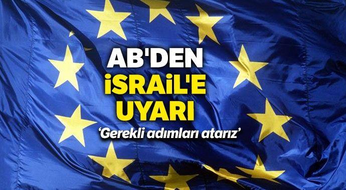AB'den İsrail'e uyarı: Gerekli adımları atarız