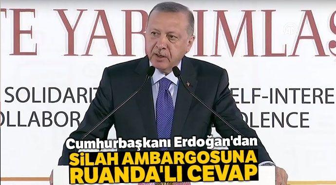 Cumhurbaşkanı Erdoğan'dan silah ambargosuna Ruanda'lı cevap
