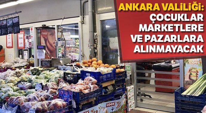 Ankara Valiliği: Market ve pazarlara çocukların girmesi yasaklandı