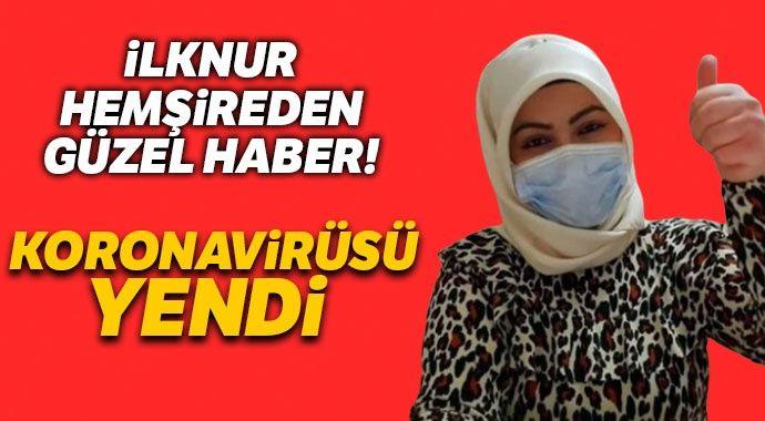 İlknur hemşire koronavirüsü yendi