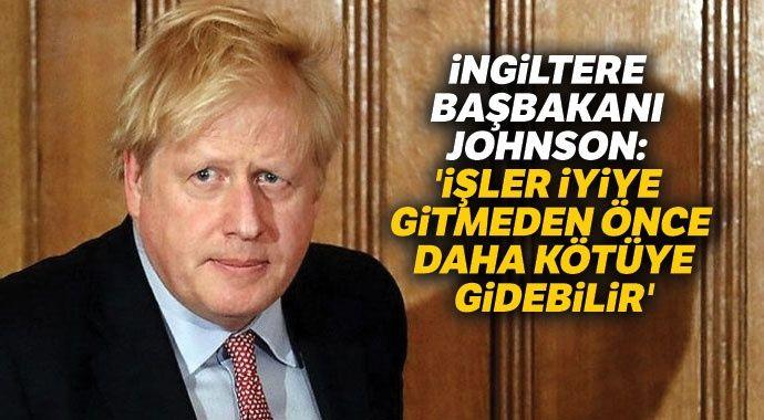 İngiltere Başbakanı Johnson: 'İşler iyiye gitmeden önce daha kötüye gidebilir'