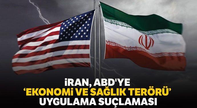 İran, ABD'ye 'ekonomi ve sağlık terörü' uygulama suçlaması