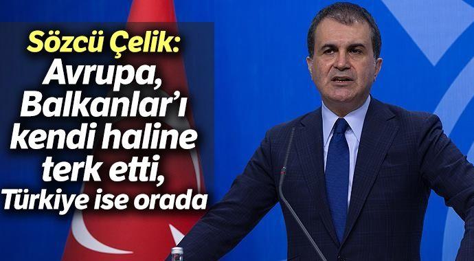 """AK Parti Sözcüsü Çelik: """"Avrupa, Balkanlar'ı kendi haline terk etti, Türkiye ise orada"""""""