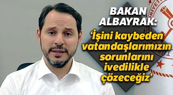 Bakan Albayrak: İşini kaybeden vatandaşlarımızın sorunlarını çözeceğiz