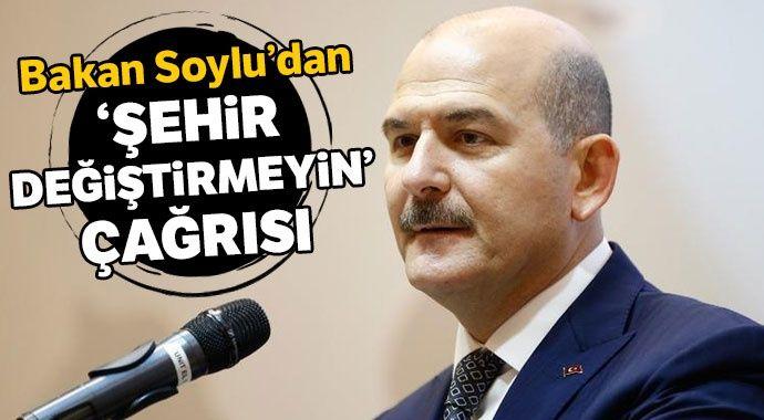 Bakan Soylu'dan 'şehir değiştirmeyin' çağrısı