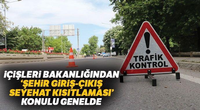 İçişleri Bakanlığı'ndan 'Şehir Giriş/Çıkış Seyahat Kısıtlaması' konulu genelge