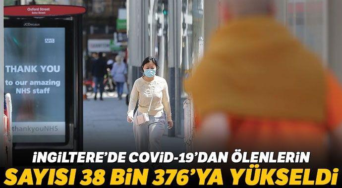 İngiltere'de Covid-19 nedeniyle ölenlerin sayısı 38 bin 376'ya ulaştı