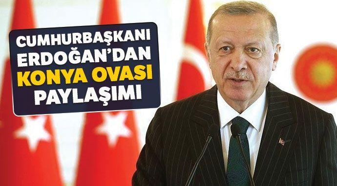 Cumhurbaşkanı Erdoğan Konya Ovası paylaşımı
