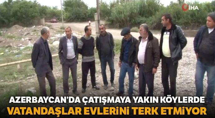 Azerbaycan'da çatışmaya yakın köylerde, vatandaşlar evlerini terk etmiyor