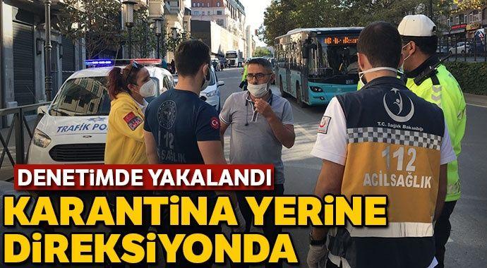 Taksim'de denetimde yakalandı: Karantina yerine direksiyonda