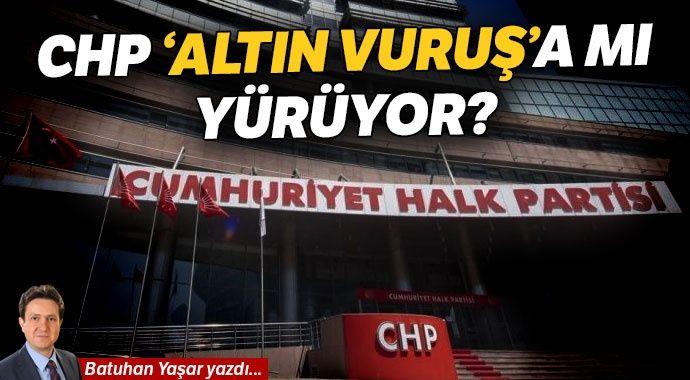 CHP 'altın vuruş'a mı yürüyor?..