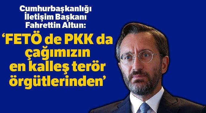 Fahrettin Altun: FETÖ de PKK da çağımızın en kalleş terör örgütlerinden