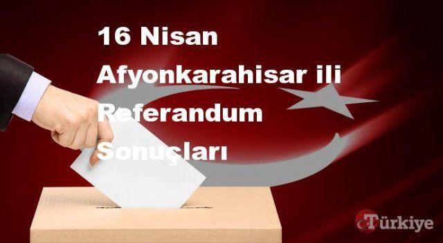 Afyonkarahisar 16 Nisan Referandum sonuçları   Afyonkarahisar referandumda Evet mi Hayır mı dedi?